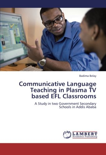 9783659239021: Communicative Language Teaching in Plasma TV based EFL Classrooms: A Study in two Government Secondary Schools in Addis Ababa