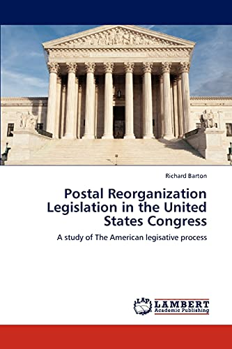 Postal Reorganization Legislation in the United States Congress: Richard Barton