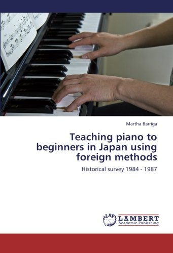 9783659240928: Teaching piano to beginners in Japan using foreign methods: Historical survey 1984 - 1987