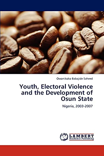 9783659241437: Youth, Electoral Violence and the Development of Osun State: Nigeria, 2003-2007