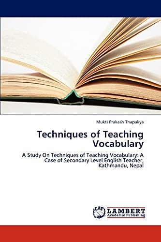 9783659241840: Techniques of Teaching Vocabulary: A Study On Techniques of Teaching Vocabulary: A Case of Secondary Level English Teacher, Kathmandu, Nepal