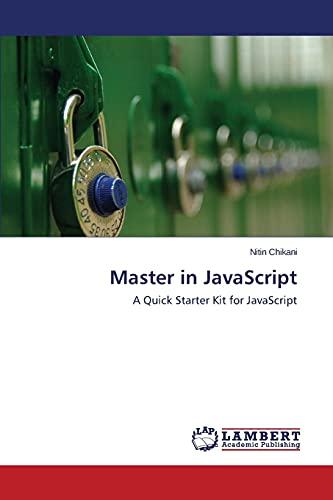 Master in JavaScript: A Quick Starter Kit for JavaScript: Nitin Chikani