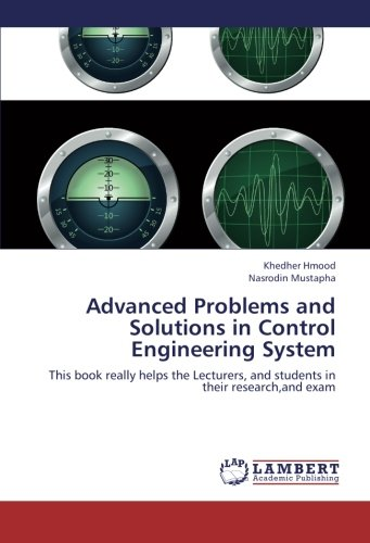 9783659244179: Advanced Problems and Solutions in Control Engineering System: This book really helps the Lecturers, and students in their research,and exam