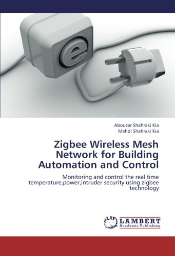 9783659244926: Zigbee Wireless Mesh Network for Building Automation and Control: Monitoring and control the real time temperature,power,intruder security using zigbee technology