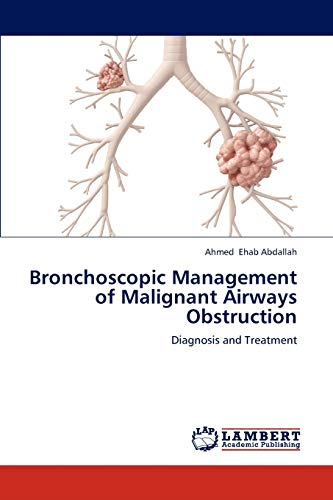 Bronchoscopic Management of Malignant Airways Obstruction: Diagnosis and Treatment: Ahmed Ehab ...