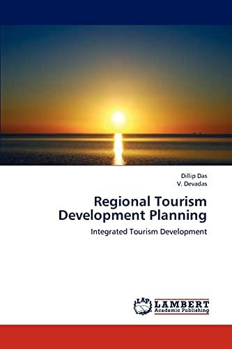 Regional Tourism Development Planning: Integrated Tourism Development: Dillip Das, V.