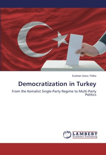 9783659246128: Democratization in Turkey: From the Kemalist Single-Party Regime to Multi-Party Politics