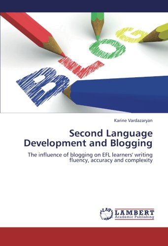 9783659247149: Second Language Development and Blogging: The influence of blogging on EFL learners' writing fluency, accuracy and complexity