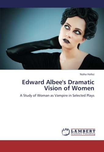 9783659248108: Edward Albee's Dramatic Vision of Women: A Study of Woman as Vampire in Selected Plays