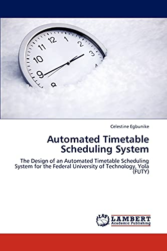 9783659248153: Automated Timetable Scheduling System: The Design of an Automated Timetable Scheduling System for the Federal University of Technology, Yola (FUTY)