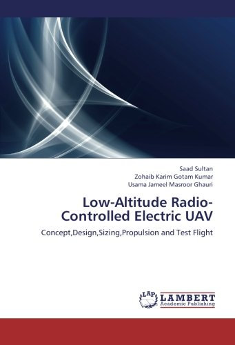9783659248450: Low-Altitude Radio-Controlled Electric UAV: Concept,Design,Sizing,Propulsion and Test Flight