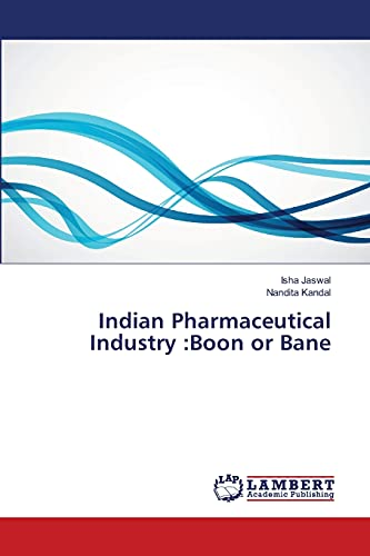 Indian Pharmaceutical Industry: Boon or Bane (Paperback): Jaswal Isha, Kandal Nandita