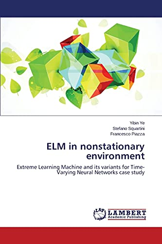 9783659248900: ELM in nonstationary environment: Extreme Learning Machine and its variants for Time-Varying Neural Networks case study