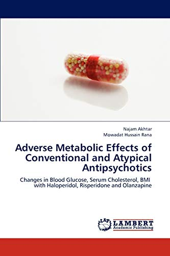 9783659249082: Adverse Metabolic Effects of Conventional and Atypical Antipsychotics: Changes in Blood Glucose, Serum Cholesterol, BMI with Haloperidol, Risperidone and Olanzapine