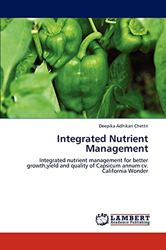 9783659249273: Integrated Nutrient Management: Integrated nutrient management for better growth,yield and quality of Capsicum annum  cv. California Wonder