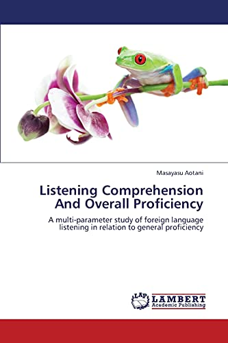 9783659249730: Listening Comprehension And Overall Proficiency: A multi-parameter study of foreign language listening in relation to general proficiency