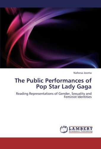 9783659250651: The Public Performances of Pop Star Lady Gaga: Reading Representations of Gender, Sexuality and Feminist Identities