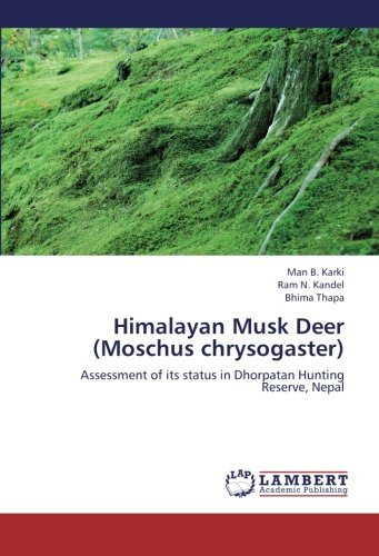 9783659251320: Himalayan Musk Deer (Moschus chrysogaster): Assessment of its status in Dhorpatan Hunting Reserve, Nepal