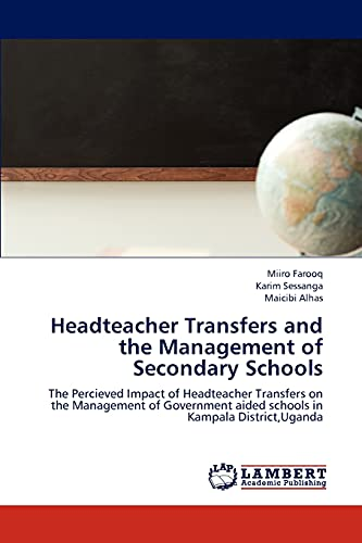 9783659252679: Headteacher Transfers and the Management of Secondary Schools: The Percieved Impact of Headteacher Transfers on the Management of Government aided schools in Kampala District,Uganda