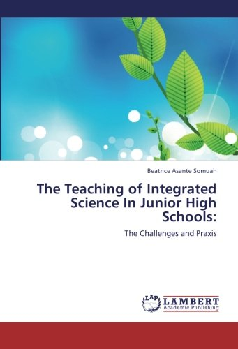 9783659252983: The Teaching of Integrated Science In Junior High Schools:: The Challenges and Praxis