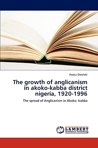 Growth of Anglicanism in Akoko-kabba District Nigeria,: Owolabi Awoju