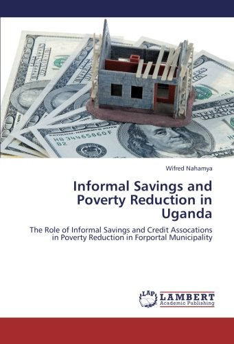 9783659253973: Informal Savings and Poverty Reduction in Uganda: The Role of Informal Savings and Credit Assocations in Poverty Reduction in Forportal Municipality