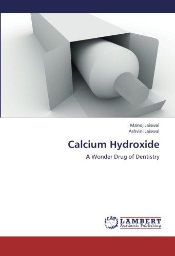 Calcium Hydroxide: A Wonder Drug of Dentistry (Paperback): Ashvini Jaiswal, Manoj Jaiswal