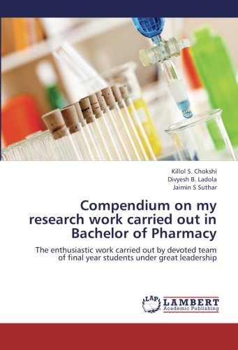 9783659255731: Compendium on my research work carried out in Bachelor of Pharmacy: The enthusiastic work carried out by devoted team of final year students under great leadership