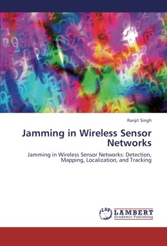 9783659256431: Jamming in Wireless Sensor Networks: Jamming in Wireless Sensor Networks: Detection, Mapping, Localization, and Tracking