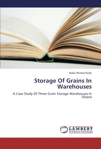 9783659258916: Storage Of Grains In Warehouses: A Case Study Of Three Grain Storage Warehouses In Ghana