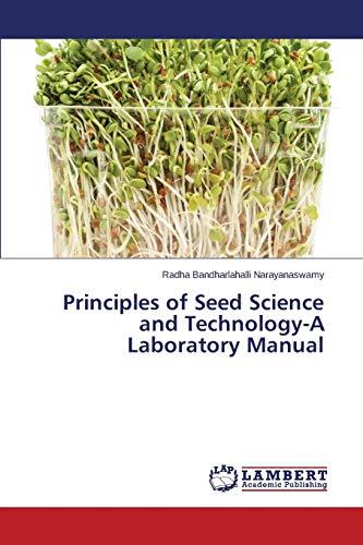 Principles of Seed Science and Technology-a Laboratory: Bandharlahalli Narayanaswamy Radha
