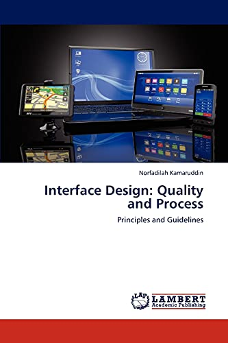 Interface Design: Quality and Process: Principles and Guidelines: Norfadilah Kamaruddin