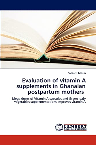 9783659261602: Evaluation of vitamin A supplements in Ghanaian postpartum mothers: Mega doses of Vitamin A capsules and Green leafy vegetables supplementations improves vitamin A
