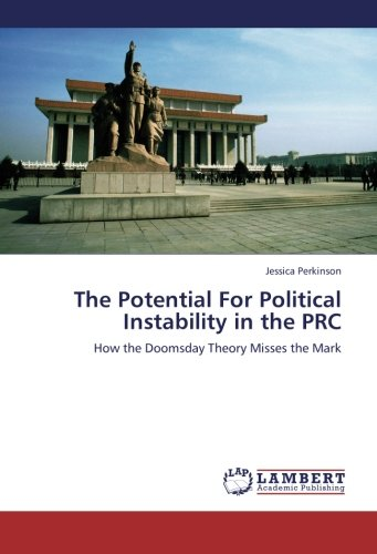 9783659262357: The Potential For Political Instability in the PRC: How the Doomsday Theory Misses the Mark