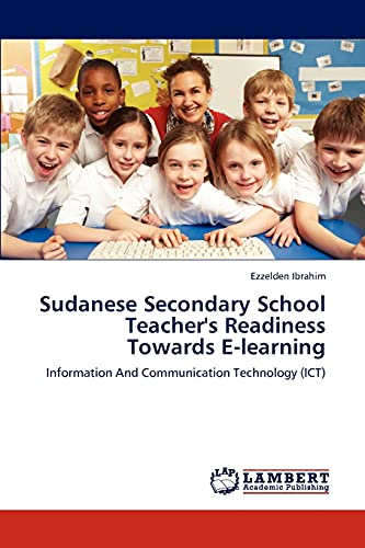 Sudanese Secondary School Teacher's Readiness Towards E-learning: Information And Communication...