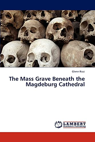 9783659263286: The Mass Grave Beneath the Magdeburg Cathedral