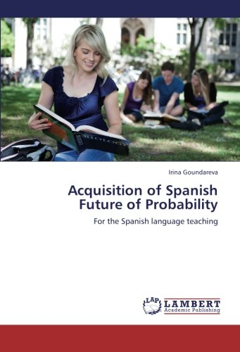9783659263736: Acquisition of Spanish Future of Probability: For the Spanish language teaching