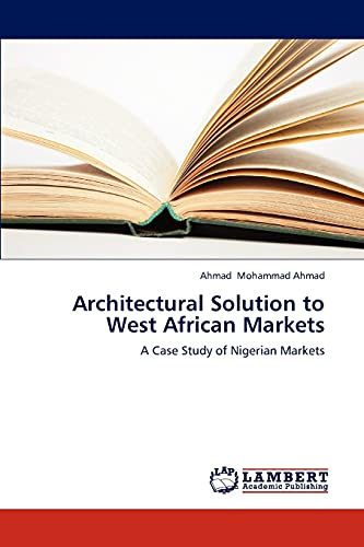 Architectural Solution to West African Markets: A Case Study of Nigerian Markets: Ahmad Mohammad ...