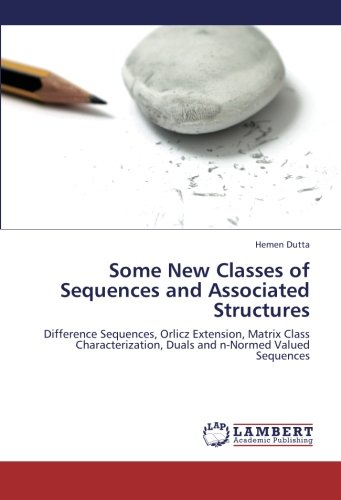 9783659265136: Some New Classes of Sequences and Associated Structures: Difference Sequences, Orlicz Extension, Matrix Class Characterization, Duals and n-Normed Valued Sequences