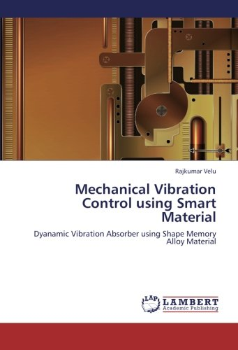 9783659265518: Mechanical Vibration Control using Smart Material: Dyanamic Vibration Absorber using Shape Memory Alloy Material