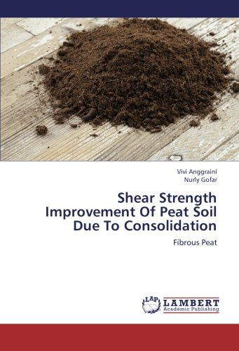 9783659266010: Shear Strength Improvement Of Peat Soil Due To Consolidation: Fibrous Peat