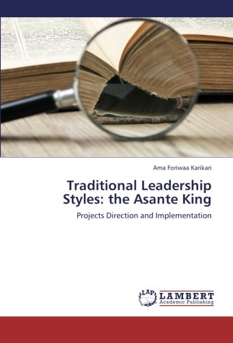 Traditional Leadership Styles: the Asante King: Ama Foriwaa Karikari