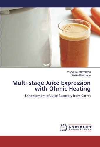 9783659267338: Multi-stage Juice Expression with Ohmic Heating: Enhancement of Juice Recovery from Carrot