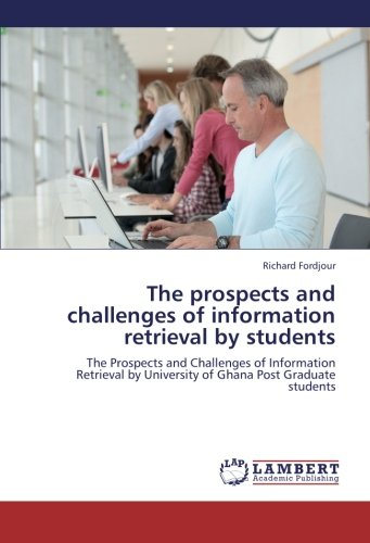 9783659267406: The prospects and challenges of information retrieval by students: The Prospects and Challenges of Information Retrieval by University of Ghana Post Graduate students