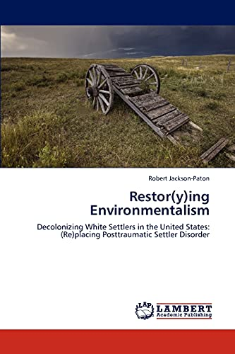 9783659267697: Restor(y)ing Environmentalism: Decolonizing White Settlers in the United States: (Re)placing Posttraumatic Settler Disorder