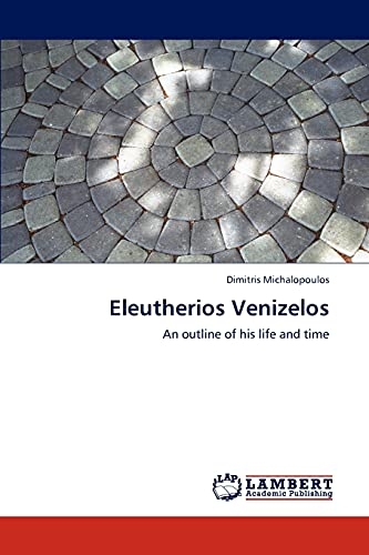 9783659267826: Eleutherios Venizelos: An outline of his life and time