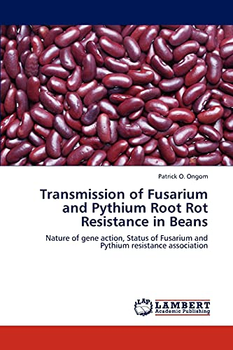 9783659267871: Transmission of Fusarium and Pythium Root Rot Resistance in Beans: Nature of gene action, Status of Fusarium and Pythium resistance association
