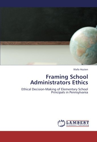 9783659268243: Framing School Administrators Ethics: Ethical Decision-Making of Elementary School Principals in Pennsylvania