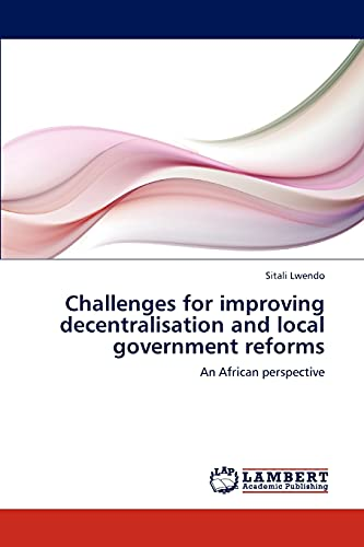 9783659268977: Challenges for improving decentralisation and local government reforms: An African perspective