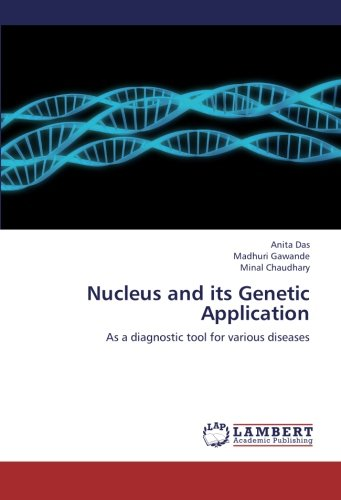 Nucleus and its Genetic Application: As a diagnostic tool for various diseases (Paperback): Anita ...